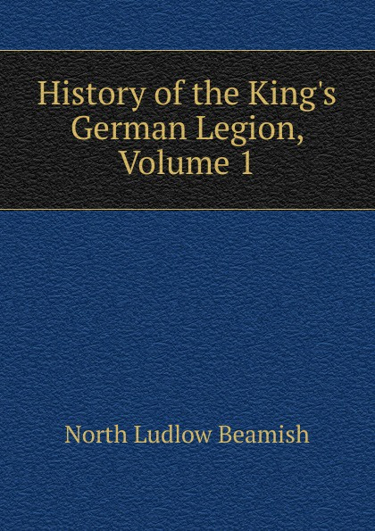 North L. Beamish History of the King.s German Legion, Volume 1 alien legion omnibus volume 1