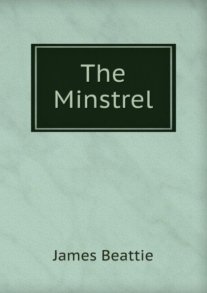 James Beattie The Minstrel james beattie the minstrel or the progress of genius