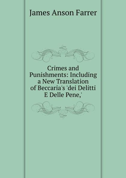 Farrer James Anson Crimes and Punishments: Including a New Translation of Beccaria.s .dei Delitti E Delle Pene,. farrer james anson books condemned to be burnt