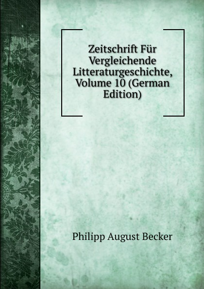 Philipp August Becker Zeitschrift Fur Vergleichende Litteraturgeschichte, Volume 10 (German Edition) august becker de rhodiorvm primordiis