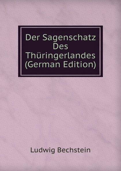Ludwig Bechstein Der Sagenschatz Des Thuringerlandes (German Edition) ludwig bechstein der dunkelgraf