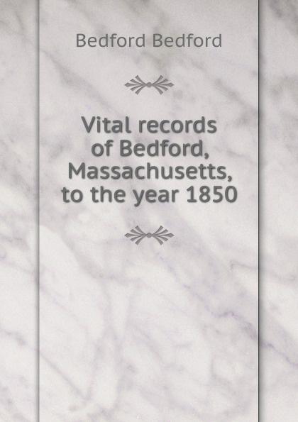 цена Bedford Bedford Vital records of Bedford, Massachusetts, to the year 1850 онлайн в 2017 году