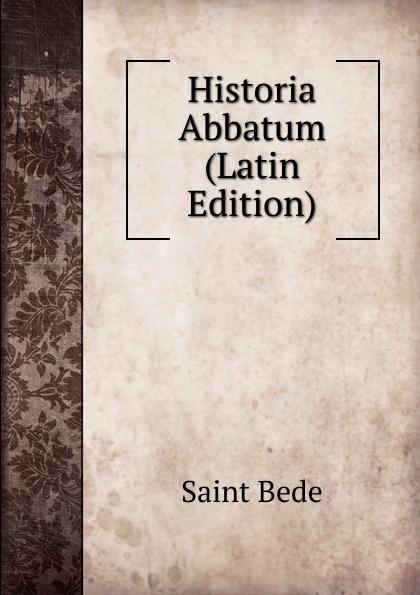 Saint Bede Historia Abbatum (Latin Edition) saint bede historia ecclesiastica gentis anglorum latin edition