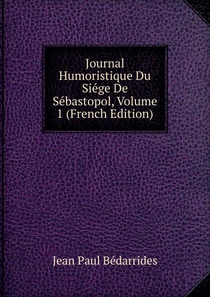 Фото - Jean Paul Bédarrides Journal Humoristique Du Siege De Sebastopol, Volume 1 (French Edition) jean paul gaultier le male
