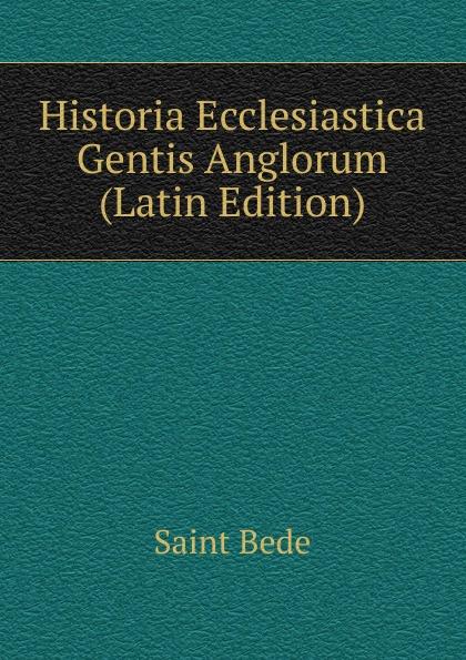 Saint Bede Historia Ecclesiastica Gentis Anglorum (Latin Edition) saint bede historia ecclesiastica gentis anglorum latin edition