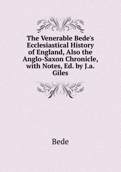Bede The Venerable Bede.s Ecclesiastical History of England, Also the Anglo-Saxon Chronicle, with Notes, Ed. by J.a. Giles неизвестный автор the anglo saxon chronicle