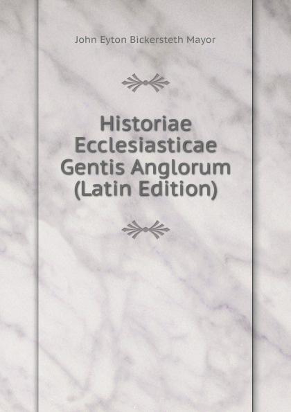John Eyton Bickersteth Mayor Historiae Ecclesiasticae Gentis Anglorum (Latin Edition) saint bede historia ecclesiastica gentis anglorum latin edition