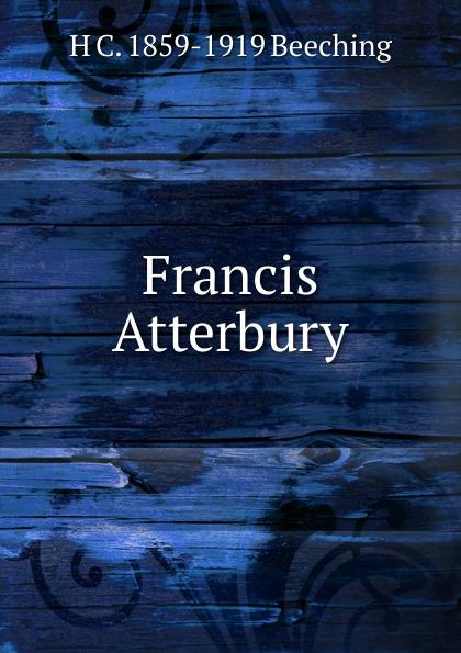 H C. 1859-1919 Beeching Francis Atterbury