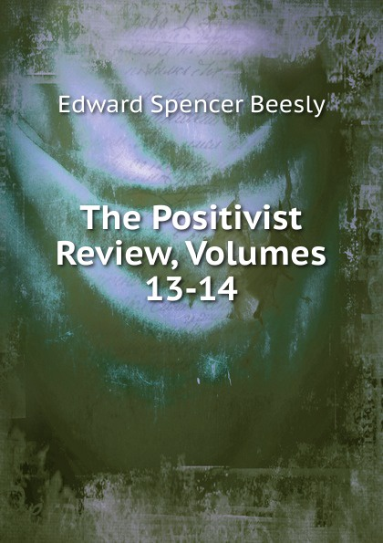 Edward Spencer Beesly The Positivist Review, Volumes 13-14 beesly edward spencer queen elizabeth