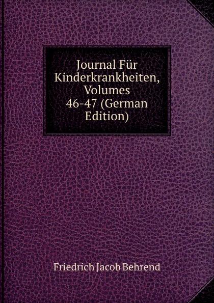Friedrich Jacob Behrend Journal Fur Kinderkrankheiten, Volumes 46-47 (German Edition) fr j behrend journal fur kinderkrankheiten vol 30 januar juni 1858 classic reprint