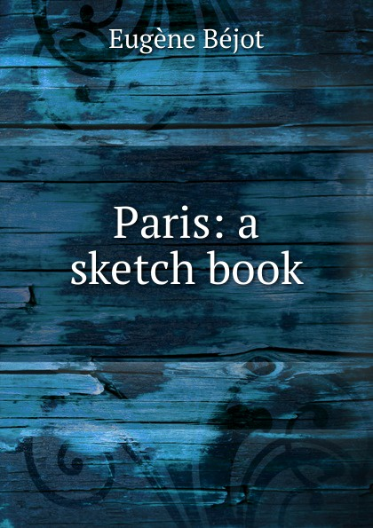 Eugène Béjot Paris: a sketch book