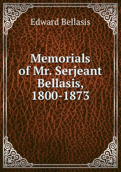 Edward Bellasis Memorials of Mr. Serjeant Bellasis, 1800-1873 bellasis edward cardinal newman as a musician