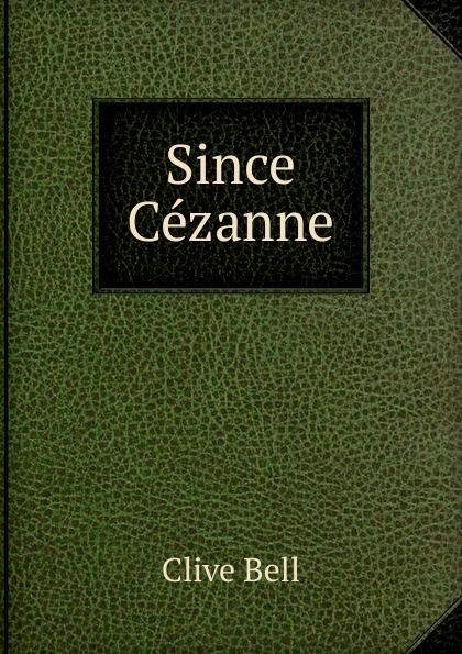 Clive Bell Since Cezanne cezanne portraits