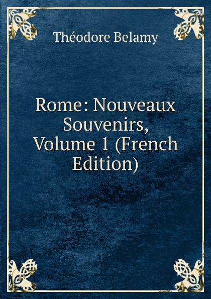 Rome: Nouveaux Souvenirs, Volume 1 (French Edition)