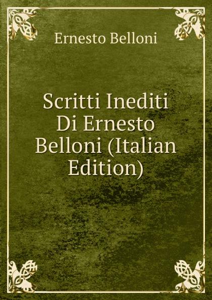 Ernesto Belloni Scritti Inediti Di Ernesto Belloni (Italian Edition) ernesto forlini massimi i massimi di amatrice
