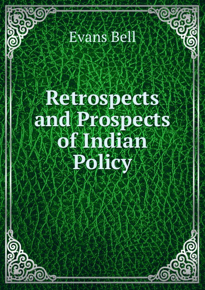 Фото - Evans Bell Retrospects and Prospects of Indian Policy sidney lanier retrospects and prospects