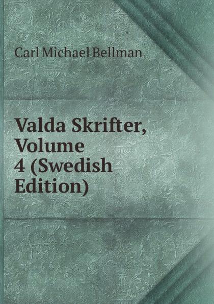 Carl Michael Bellman Valda Skrifter, Volume 4 (Swedish Edition) carl georg brunius gotlands konsthistoria volume 3 swedish edition