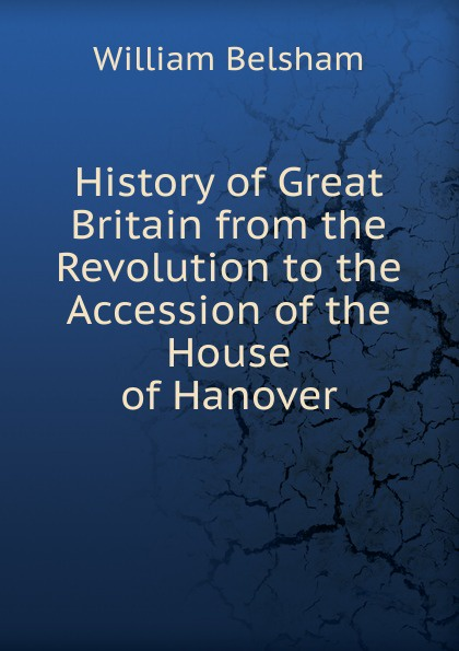History of Great Britain from the Revolution to the Accession of the House of Hanover