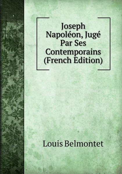 Louis Belmontet Joseph Napoleon, Juge Par Ses Contemporains (French Edition) louis belmontet joseph napoleon juge par ses contemporains french edition