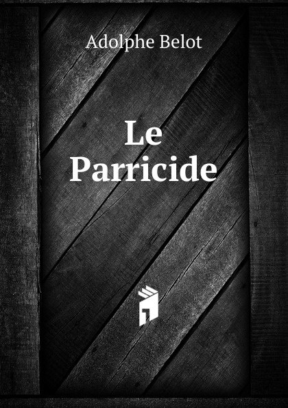 Adolphe Belot Le Parricide adolphe adam le toreador