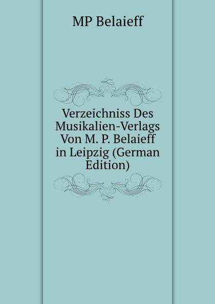 MP Belaieff Verzeichniss Des Musikalien-Verlags Von M. P. Belaieff in Leipzig (German Edition) car mats 3d salon for hyundai elantra 2007 2010 4 pcs polyurethane