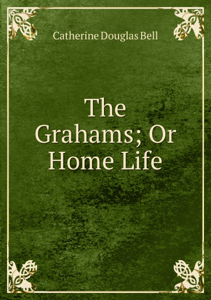 The Grahams; Or Home Life