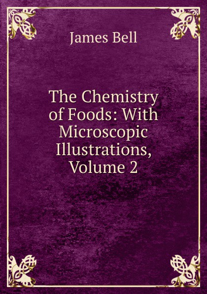 The Chemistry of Foods: With Microscopic Illustrations, Volume 2