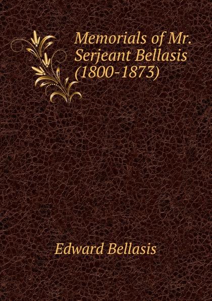 Edward Bellasis Memorials of Mr. Serjeant Bellasis (1800-1873) bellasis edward cardinal newman as a musician