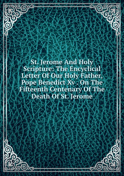 St. Jerome And Holy Scripture: The Encyclical Letter Of Our Holy Father, Pope Benedict Xv . On The Fifteenth Centenary Of The Death Of St. Jerome holy moses holy moses agony of death