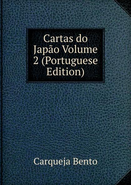 Carqueja Bento Cartas do Japao Volume 2 (Portuguese Edition) caminha adolfo 1867 1897 cartas literarias portuguese edition