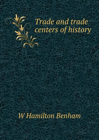 W Hamilton Benham Trade and trade centers of history sc benham france history