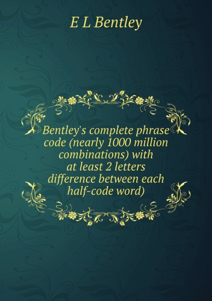 E L Bentley Bentley.s complete phrase code (nearly 1000 million combinations) with at least 2 letters difference between each half-code word)