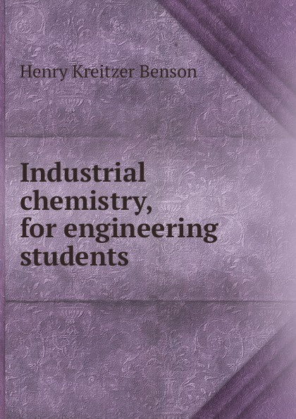 Henry Kreitzer Benson Industrial chemistry, for engineering students yahia zare mehrjerdi english for industrial engineering students