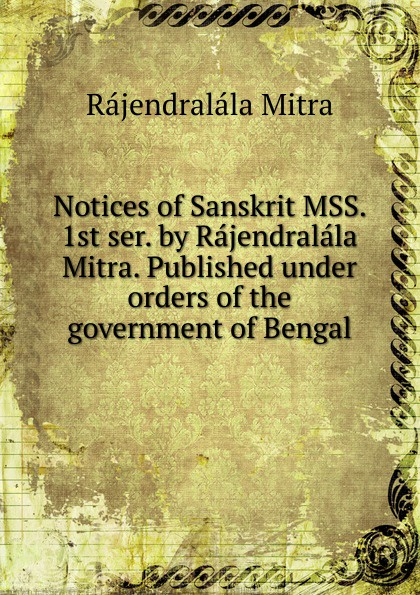 Rajendralala Mitra Notices of Sanskrit MSS. 1st ser. by Rajendralala Mitra. Published under orders of the government of Bengal консоль mitra