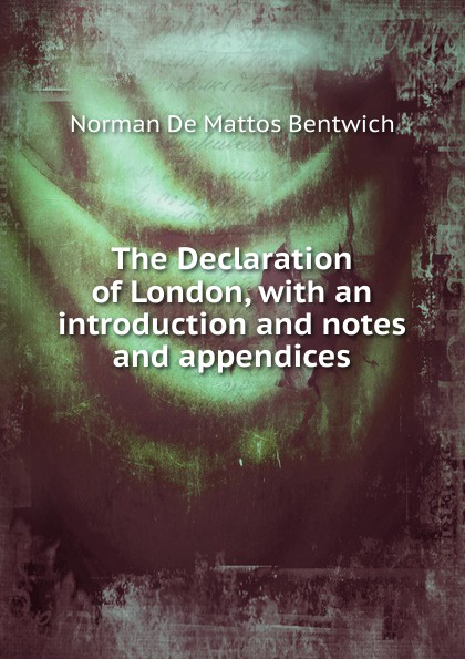 Norman de Mattos Bentwich The Declaration of London, with an introduction and notes and appendices norman bentwich josephus