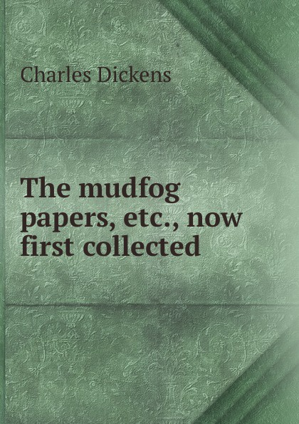 цена на Charles Dickens The mudfog papers, etc., now first collected