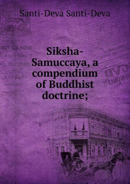 Santi-Deva Santi-Deva Siksha-Samuccaya, a compendium of Buddhist doctrine;
