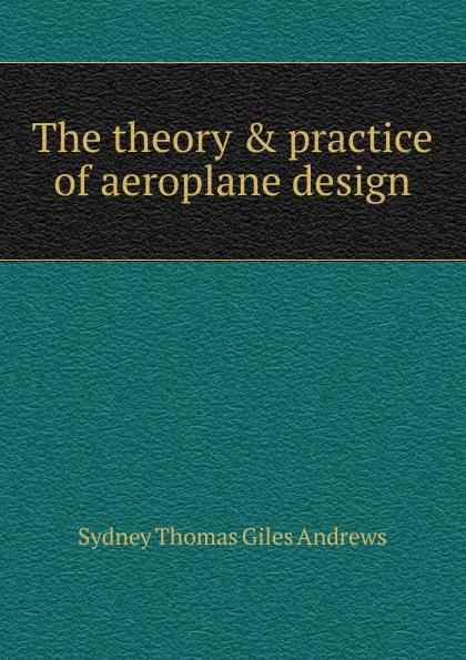 The theory . practice of aeroplane design