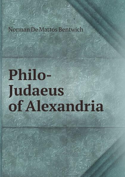 Norman de Mattos Bentwich Philo-Judaeus of Alexandria norman bentwich josephus