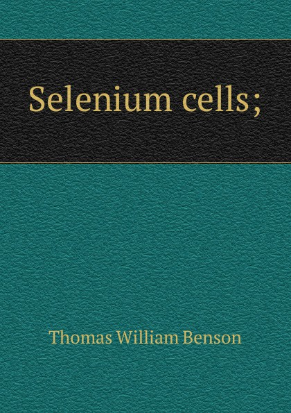 Thomas William Benson Selenium cells; selenium webdriver实战宝典