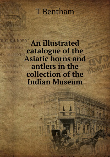 An illustrated catalogue of the Asiatic horns and antlers in the collection of the Indian Museum