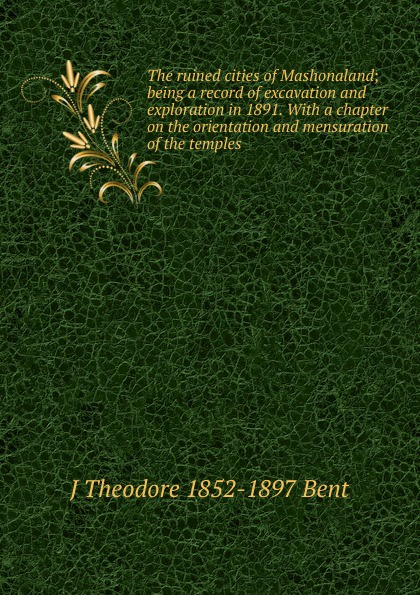 J Theodore 1852-1897 Bent The ruined cities of Mashonaland; being a record of excavation and exploration in 1891. With a chapter on the orientation and mensuration of the temples детская футболка классическая унисекс printio star wars 7 x ghostbusters