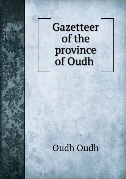 Oudh Gazetteer of the province .