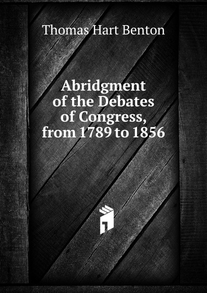 лучшая цена Benton Thomas Hart Abridgment of the Debates of Congress, from 1789 to 1856