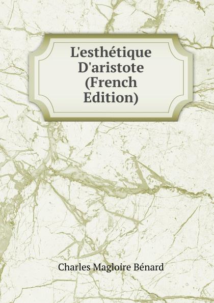 Charles Magloire Bénard L.esthetique D.aristote (French Edition) charles bénard thesis philosophica de platonis republica french edition