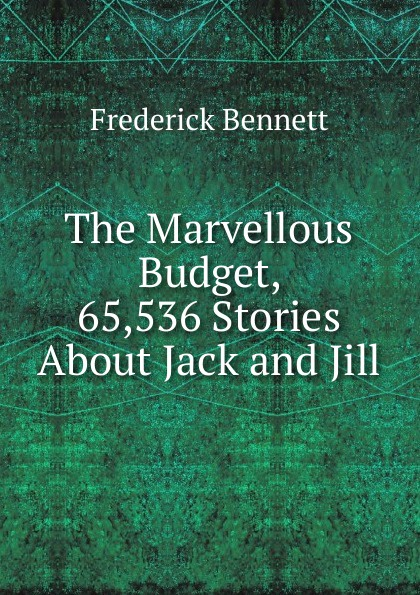 Frederick Bennett The Marvellous Budget, 65,536 Stories About Jack and Jill unknown jack and jill and old dame gill