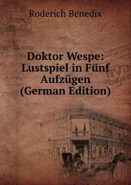 Roderich Benedix Doktor Wespe: Lustspiel in Funf Aufzugen (German Edition) roderich benedix die hochzeitsreise lustspiel in zwei aufzugen german edition