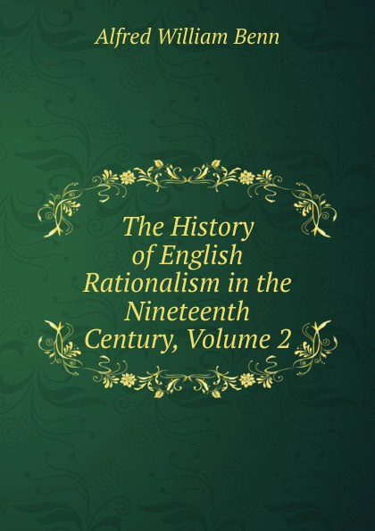 Alfred William Benn The History of English Rationalism in the Nineteenth Century, Volume 2 benn alfred william history of modern philosophy