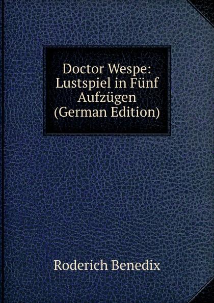Roderich Benedix Doctor Wespe: Lustspiel in Funf Aufzugen (German Edition) roderich benedix die hochzeitsreise lustspiel in zwei aufzugen german edition