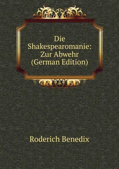 Roderich Benedix Die Shakespearomanie: Zur Abwehr (German Edition) roderich benedix die hochzeitsreise lustspiel in zwei aufzugen german edition